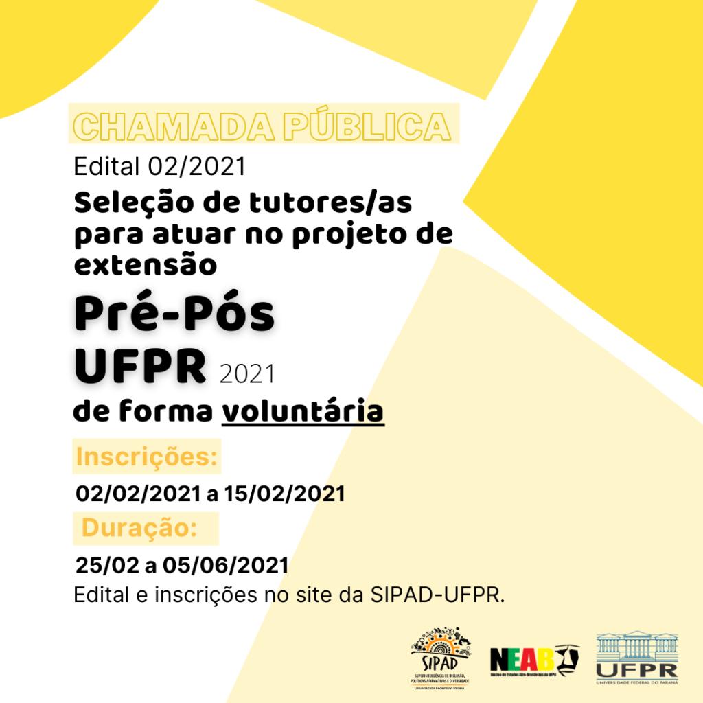 Imagem gráfica com fundo branco sobreposto por recortes geométricos, que vão desde da cor amarela escura até um bege. À esquerda, na porção branca, está escrito em letras grandes amarelas: Chamada pública. E em preto: Edital 02/2021. Abaixo, está escrito em negrito: Seleção de tutores/as para atuar no projeto de extensão Pré-Pós UFPR 2021 de forma voluntária. Embaixo, está escrito em amarelo: Inscrições e em preto: 02/02/2021 a 15/02/2021. Abaixo, em amarelo, está escrito: Duração e em preto: 25/02 a 05/06/2021 - Edital e inscrições no site da SIPAD-UFPR. No canto inferior direito, da esquerda para a direita, estão as logos da SIPAD, do NEAB e da UFPR.